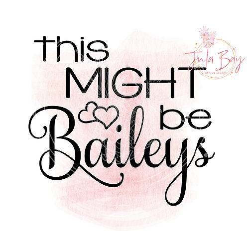 This Might Be Baileys SVG PNG EPS DXF