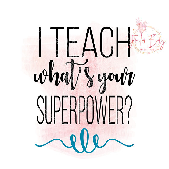 I Teach What's Your Superpower SVG PNG EPS DXF Funny Teacher SVG