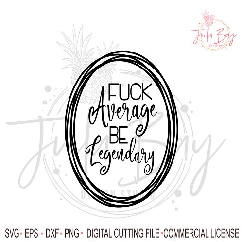 Fuck Average be Legendary SVG - Funny Wine Glass Saying Funny Tshirt