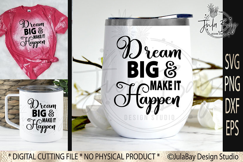 Dream Big and Make it Happen SVG File includes PNG