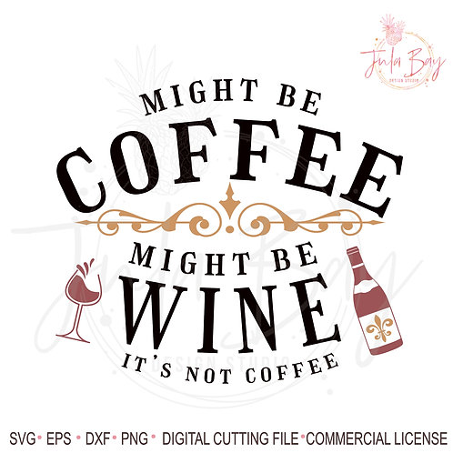 Might be Wine SVG Might Be Coffee Might Be Wine It's Not Coffee Sublim