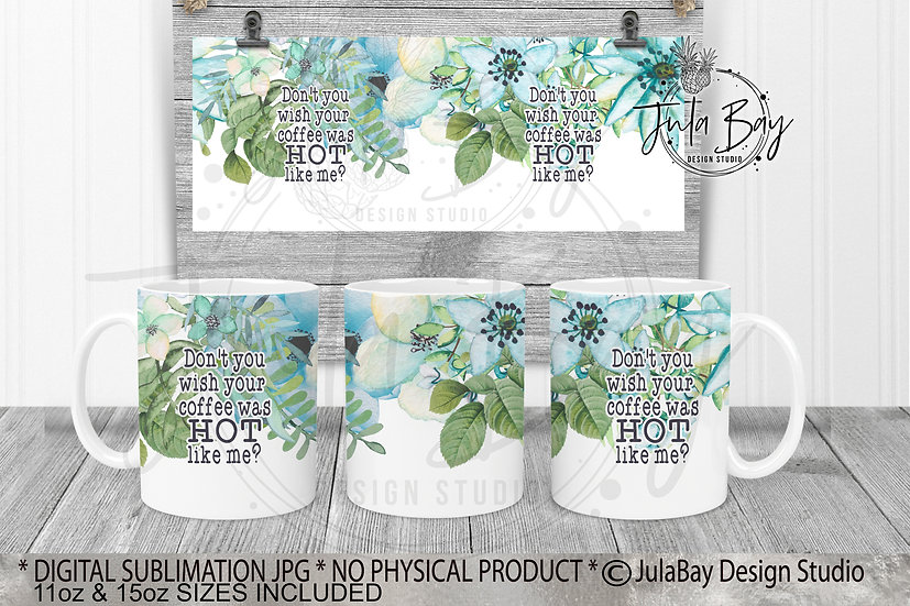 Don't You wish your coffee was hot like me Funny Blue Floral 11oz Mug Wrap