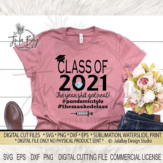 Class of 2021 SVG The Year Shit Got Real Cutting File pandemic style the masked
