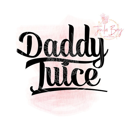 Daddy Juice SVG PNG EPS DXF and Sublimation PNG