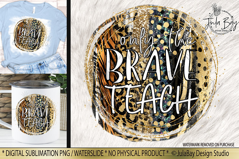 Only the Brave Teach Sublimation Design Funny Teacher PNG Animal Print