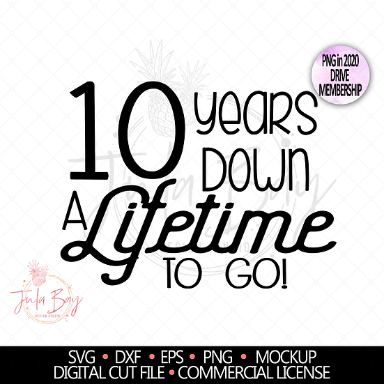 10th Anniversary SVG - 10 Years Down a Lifetime To go PNG