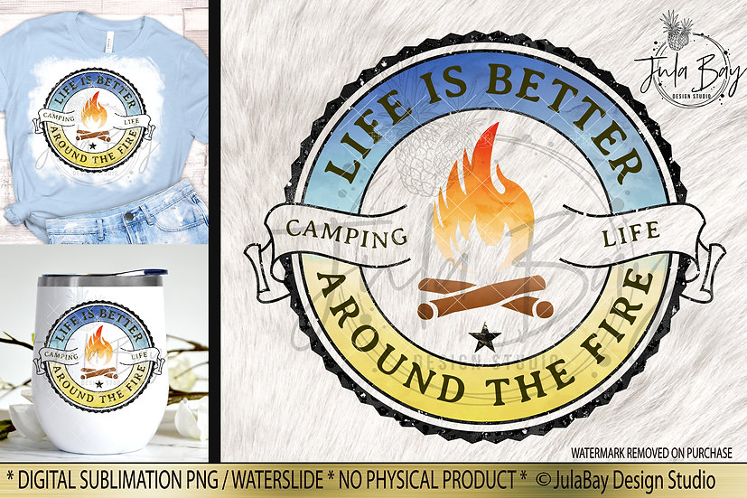 Life is better around the Fire Camping Life Sublimation Design PNG