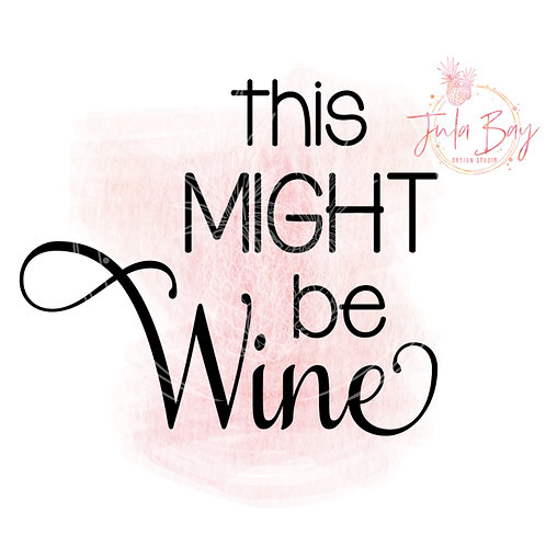 This Might Be Wine SVG PNG EPS DXF