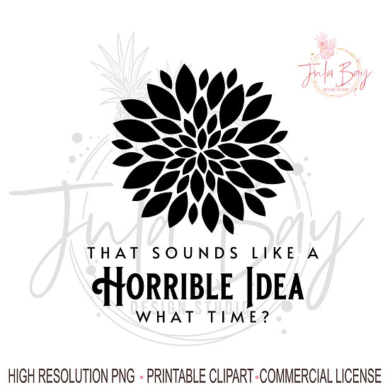 That sounds like a horrible idea, what time?  Funny PNG quote for Tshirt Tumbler