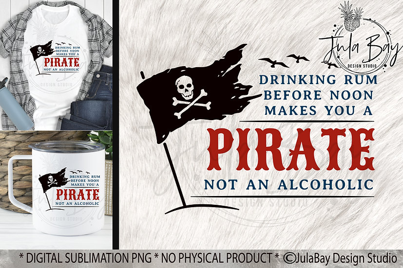 Drinking Rum before noon makes you a pirate not an alcoholic PNG Funny Tshirt Su