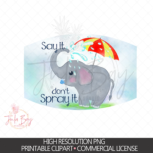 Elephant PNG Digital Design - Say It Don't Spray it Elephant Mask Design