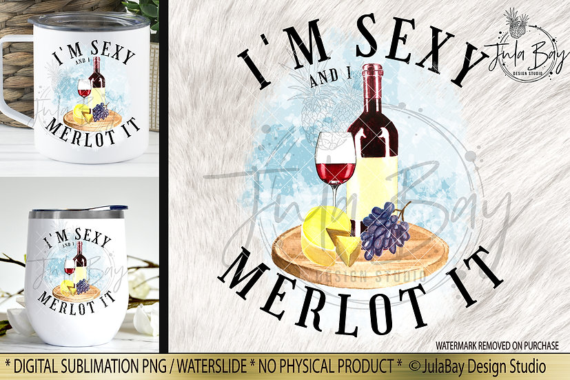 Funny Wine Sublimation Design - I'm Sexy and I Merlot It PNG Red Wine