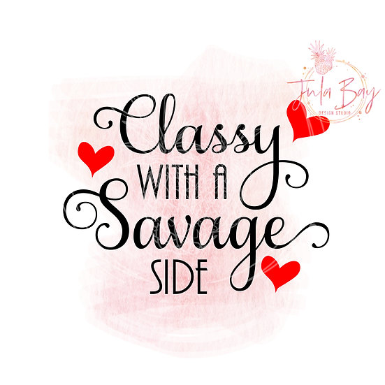 Classy with a Savage Side SVG PNG EPS DXF