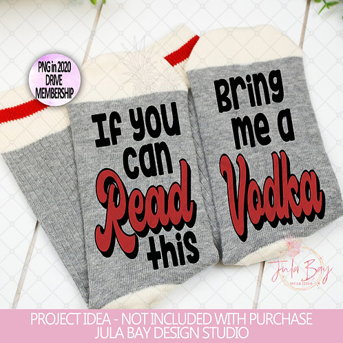 You Can Read Bring me some vodka SVG PNG EPS DXF Funny Socks