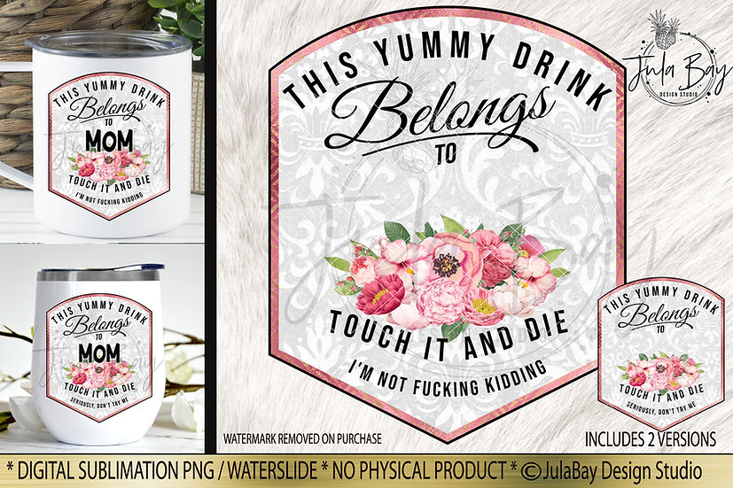 This drink belongs to Mom Touch It and Die Drink Label Flowers Swear