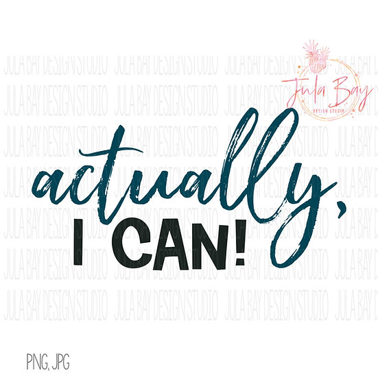Actually I Can Sublimation File PNG Goal Setting Motivational Clipart