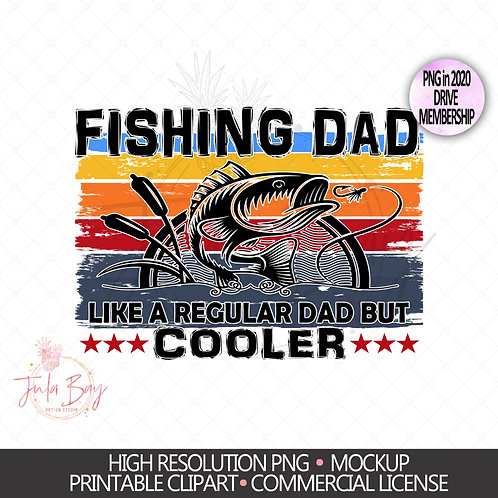 Fishing Dad Like a Regular Dad but Cooler Sublimation Design PNG Father's Day