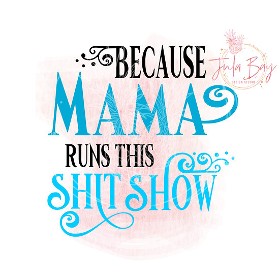 Because Mama Runs This Shit Show SVG PNG EPS DXF and Sublimation PNG