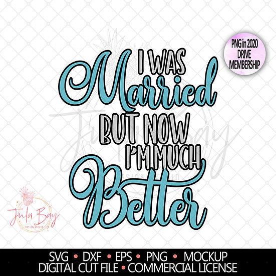 I Used to be Married but I'm much better now SVG Divorce Cut File
