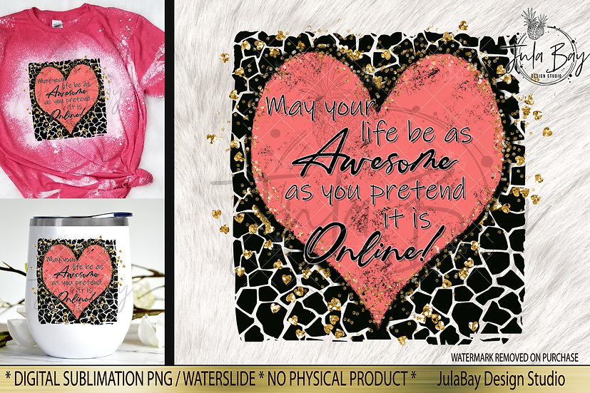 Funny Sublimation May Your Life be as AWESOME as you pretend it is online
