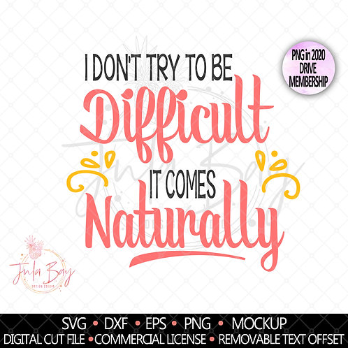 I Don't try to be difficult it comes naturally SVG PNG EPS DXF