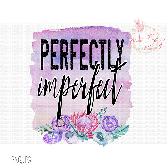 Perfectly Imperfect Sublimation Digital Download File - PNG