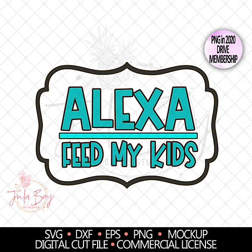 Alexa feed my kids SVG PNG EPS DXF Funny parent Cut File