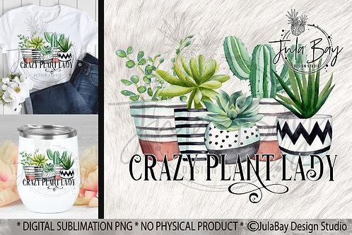 Crazy Plant Lady PNG Succulents Sublimation Designs Plant Lover