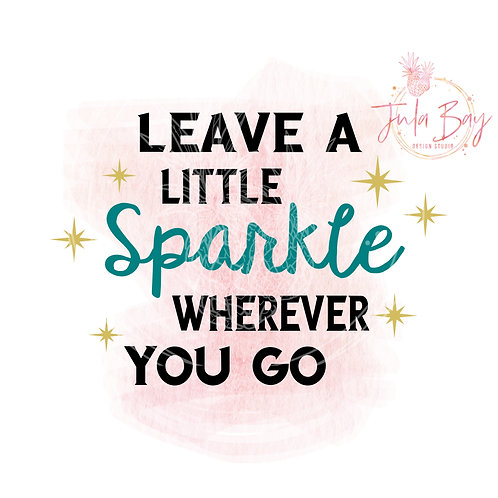 Leave a Little Sparkle Wherever You Go SVG PNG EPS DXF