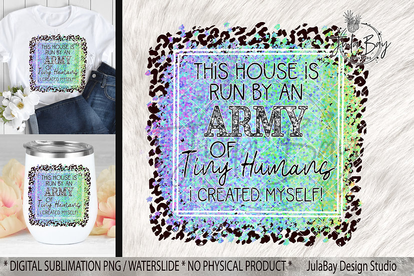 House is Run by an Army of Tiny Humans I created Myself PNG Sublimation Design