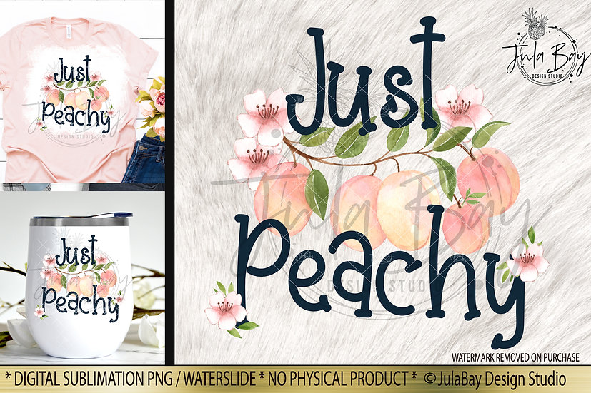 Just Peachy Sublimation Design PNG Funny Saying pretty peach