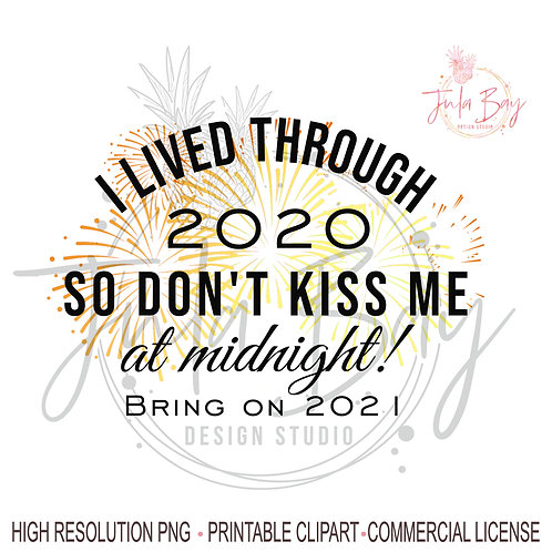Funny New Years PNG 2021 I lived through 2020 so don't kiss me at midnight