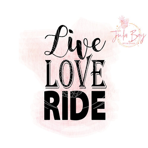 Live Love Ride SVG PNG EPS DXF Horse Riding or Motorcycle Riding
