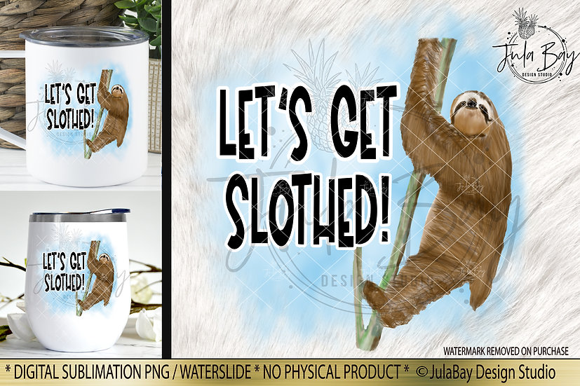 Let's get slothed - Watercolor Sloth clipart - funny sloth sublimation instant d