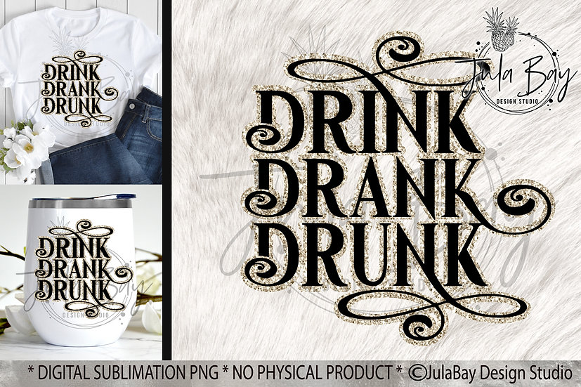 Drink Drank Drunk PNG Sublimation Design Funny Wine Glass Saying