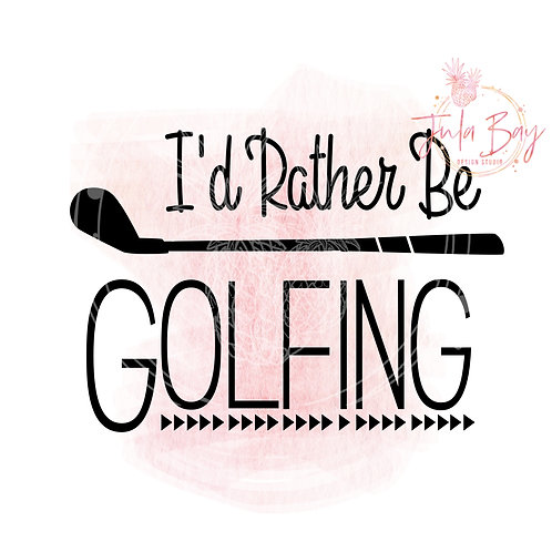 I'd Rather Be Golfing SVG PNG EPS DXF