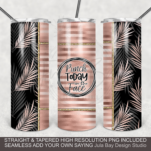 Punch today in the face Full Wrap Tumbler PNG Wrap Rose Gold Leaves Tropical