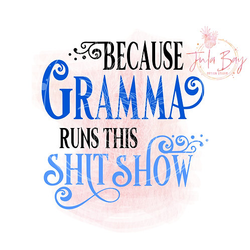 Because Gramma Runs This Shit Show SVG PNG EPS DXF