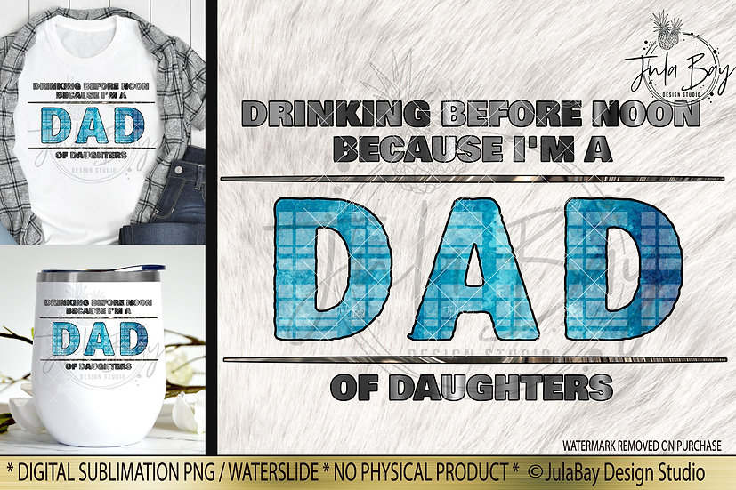 Funny Father's Day Sublimation Design Dad of Daughters Drinking Before Noon