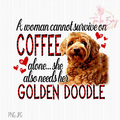 A woman cannot survive on coffee alone she also needs her Golden Doodle PNG Clip