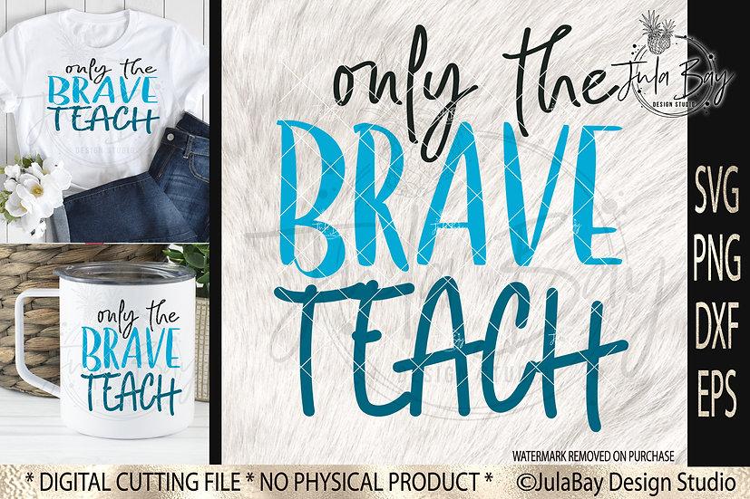 Only the Brave Teach SVG PNG EPS DXF Funny Teacher SVG