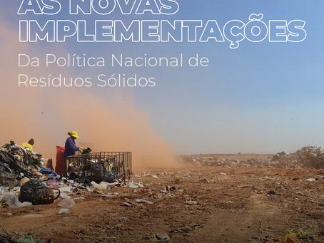 AS NOVAS IMPLEMENTAÇÕES DA POLÍTICA NACIONAL DE RESÍDUOS SÓLIDOS
