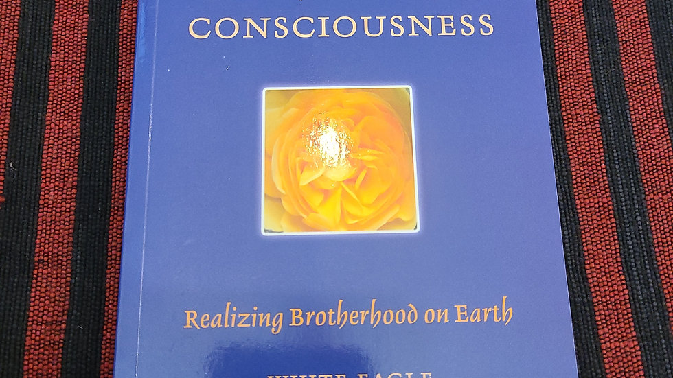 Group Consciousness Realizing Brotherhood on Earth by White Eagle
