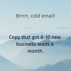 Cold emailing that generated 8-10 new business leads a month.