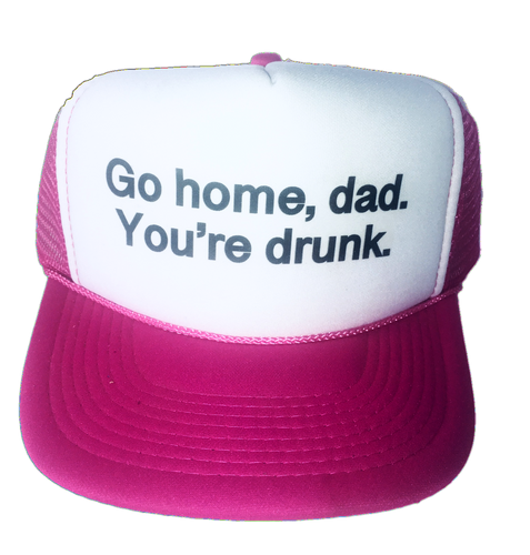 f4092f1e9 Go Home Dad, You're Drunk Trucker Hat