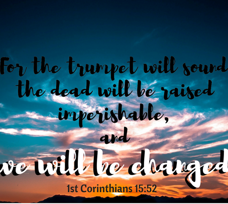 The Dead Will be Raised Imperishable, and We Will be Changed.