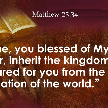 The Kingdom Prepared for You Since the Creation of the World.