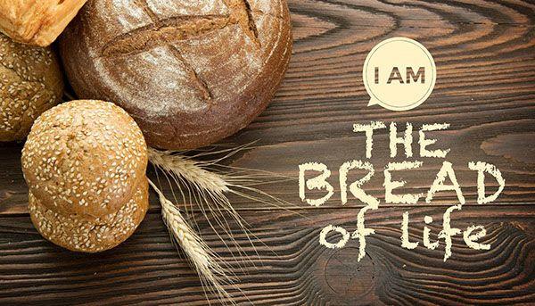 "Jesus said, ""I Am the Bread of Life."""