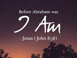 "Jesus said, ""Before Abraham Was Born, I AM!"""