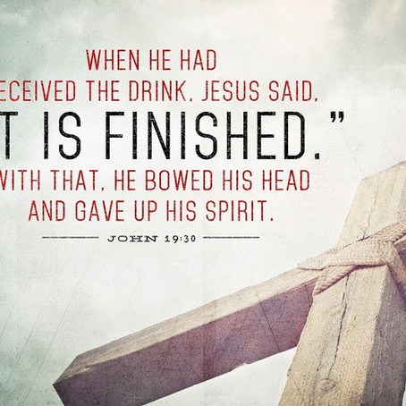 "Jesus' 6th and 7th Saying on the Cross, ""It is Finished!"""
